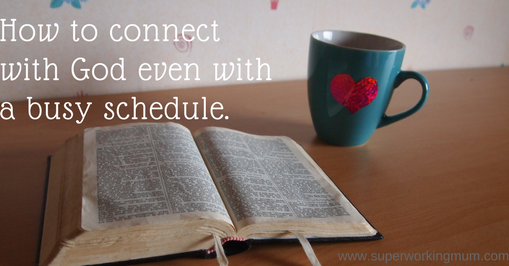 how to connect with God even with a busy schedule